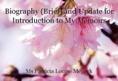 Biography (Brief) and Update for Introduction to My Memoirs