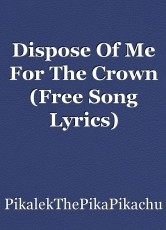 Dispose Of Me For The Crown (Free Song Lyrics)