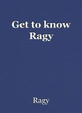 Get to know Ragy