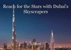 Reach for the Stars with Dubai's Skyscrapers