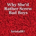 Why She'd Rather Screw Bad Boys