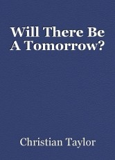Will There Be A Tomorrow?