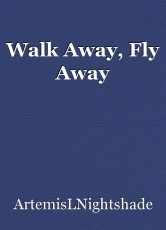 Walk Away, Fly Away