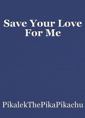 Save Your Love For Me