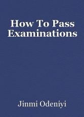 How To Pass Examinations
