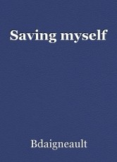 Saving myself