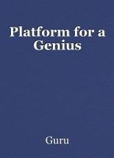 Platform for a Genius