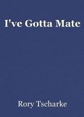 I've Gotta Mate