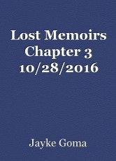 Lost Memoirs Chapter 3 10/28/2016