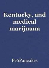 Kentucky, and medical marijuana