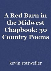 A Red Barn in the Midwest Chapbook: 30 Country Poems