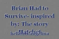 Brian Had to Survive- inspired by: The story Hatchet