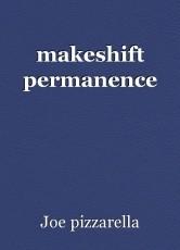makeshift permanence