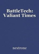 BattleTech: Valiant Times