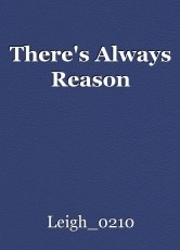 There's Always Reason