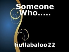 Someone Who.....