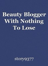 Beauty Blogger With Nothing To Lose
