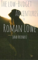 The Low-Budget Adventures of Roman Lowe (and Friends)