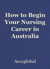 How to Begin Your Nursing Career in Australia