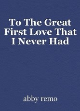 To The Great First Love That I Never Had