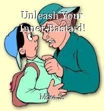 Unleash Your Inner-Bastard!