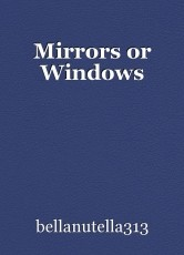 Mirrors or Windows