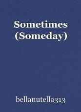 Sometimes (Someday)
