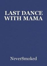 LAST DANCE WITH MAMA