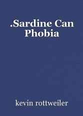 .Sardine Can Phobia