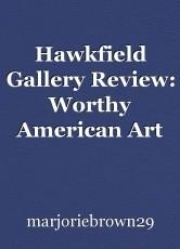 Hawkfield Gallery Review: Worthy American Art