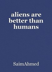 aliens are better than humans