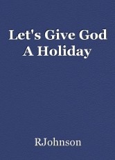 Let's Give God A Holiday