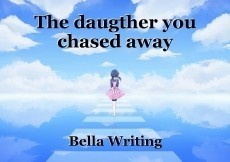 The daugther you chased away