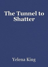 The Tunnel to Shatter