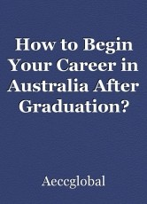 How to Begin Your Career in Australia After Graduation?