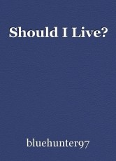 Should I Live?