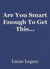 Are You Smart Enough To Get This...
