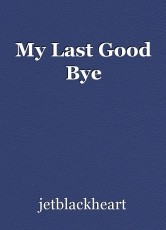 My Last Good Bye