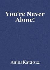 You're Never Alone!