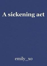 A sickening act