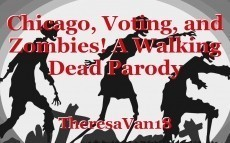 Chicago, Voting, and Zombies! A Walking Dead Parody