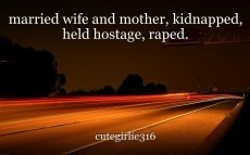 married wife and mother, kidnapped, held hostage, raped.