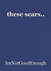 these scars..
