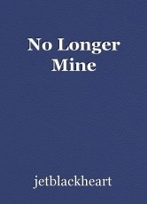 No Longer Mine