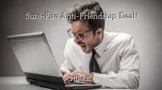 Sure-Fire Anti-Friendship Deal!