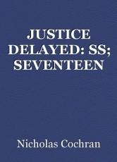 JUSTICE DELAYED: SS; SEVENTEEN