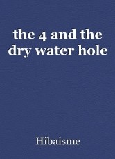 the 4 and the dry water hole