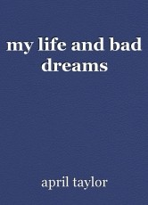 my life and bad dreams