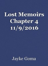 Lost Memoirs Chapter 4 11/9/2016