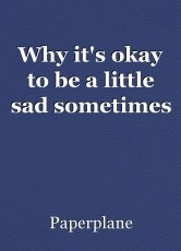 Why it's okay to be a little sad sometimes